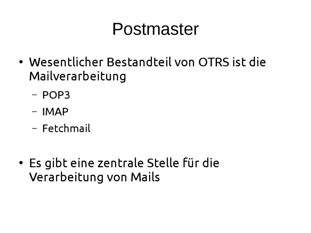 Postmaster ● Wesentlicher Bestandteil von OTRS ...