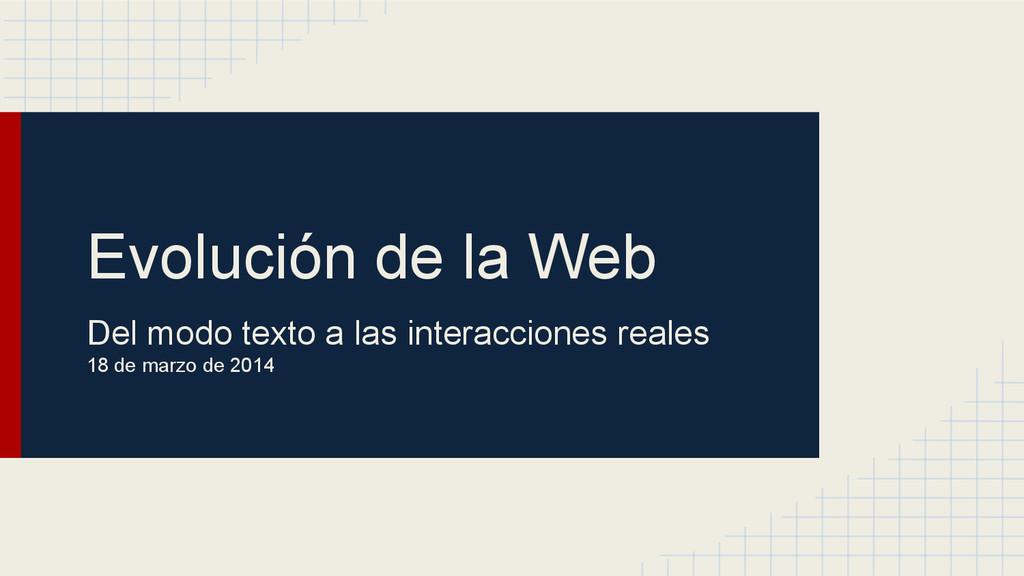Evolución de la Web Del modo texto a las intera...