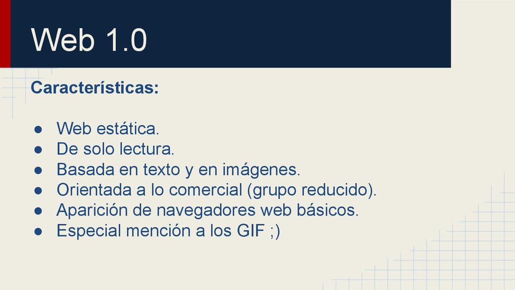 Web 1.0 Características: ● Web estática. ● De s...