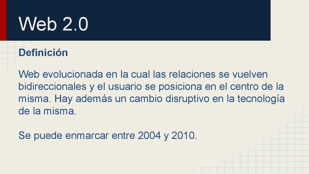 Web 2.0 Definición Web evolucionada en la cual ...