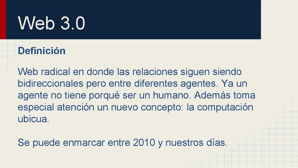 Web 3.0 Definición Web radical en donde las rel...