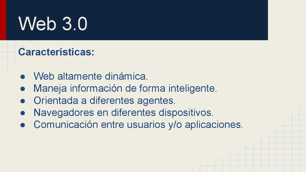Web 3.0 Características: ● Web altamente dinámi...