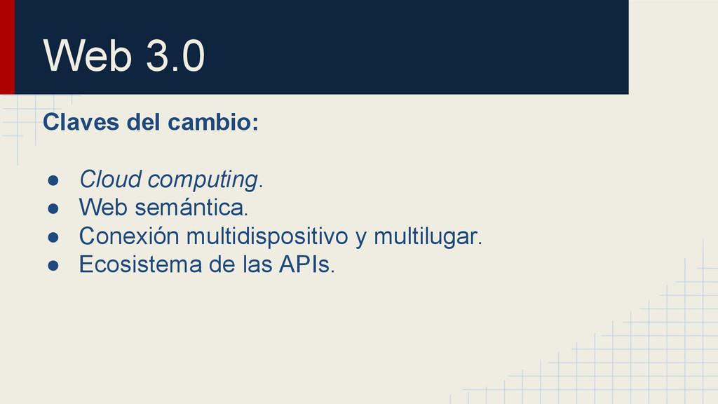 Web 3.0 Claves del cambio: ● Cloud computing. ●...
