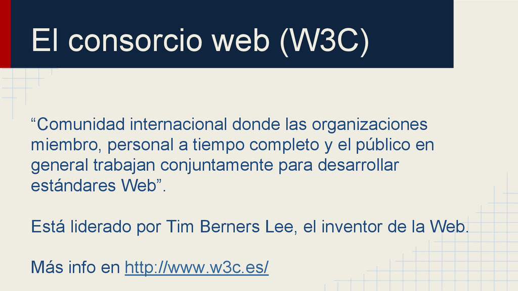 """El consorcio web (W3C) """"Comunidad internacional..."""