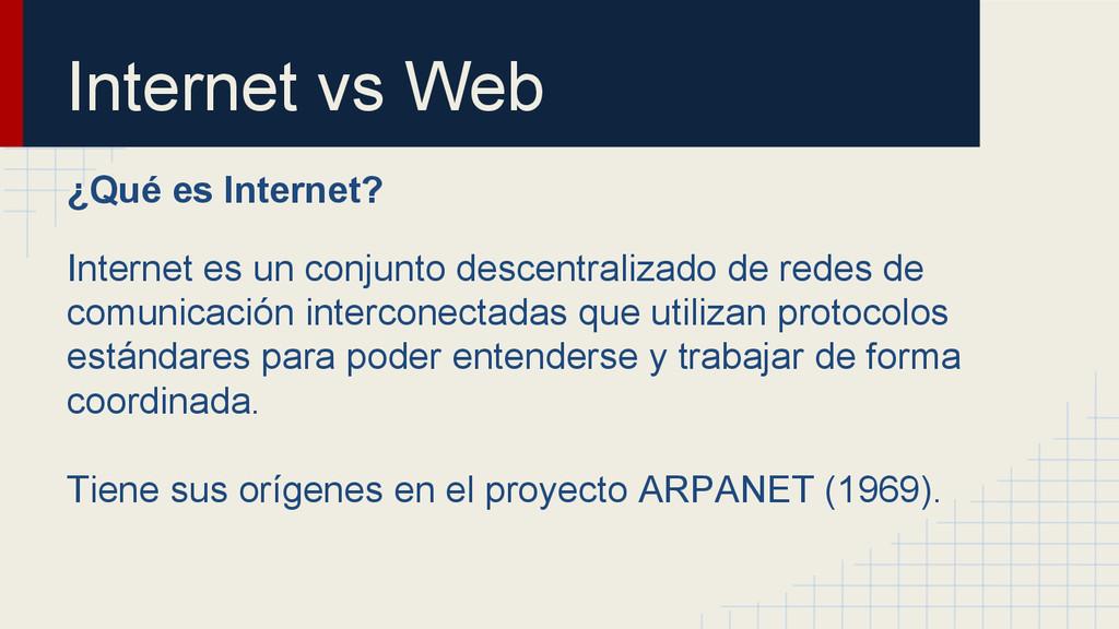 Internet vs Web ¿Qué es Internet? Internet es u...