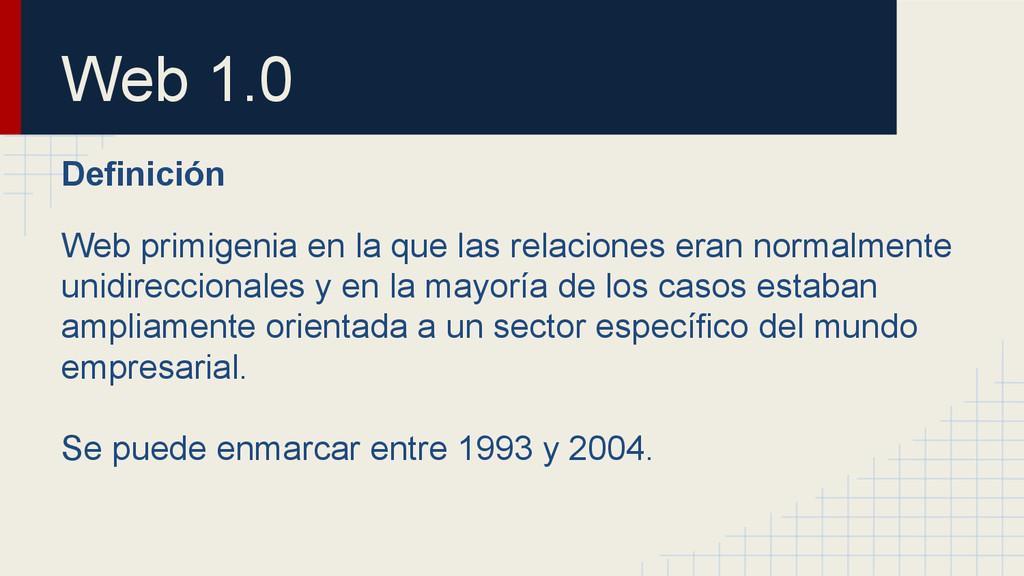 Web 1.0 Definición Web primigenia en la que las...