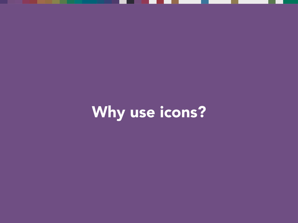 Why use icons?