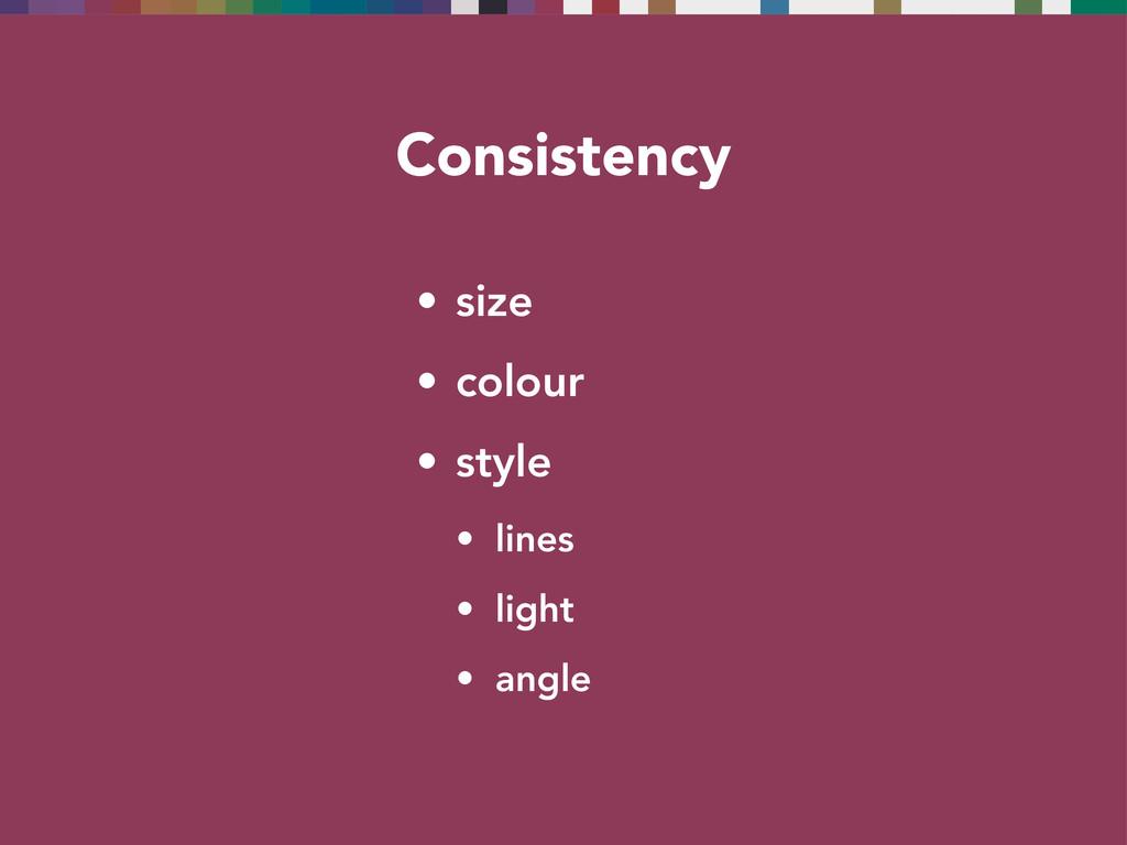 Consistency • size • colour • style • lines • l...