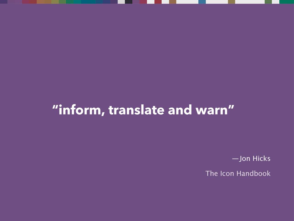 """inform, translate and warn"" — Jon Hicks The Ic..."