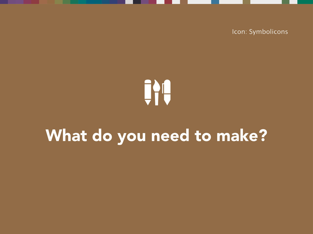 What do you need to make? Icon: Symbolicons