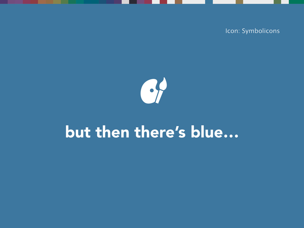 but then there's blue… Icon: Symbolicons