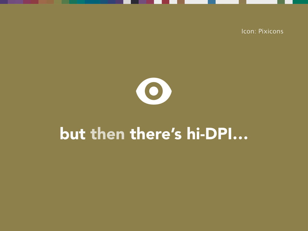but then there's hi-DPI… Icon: Pixicons