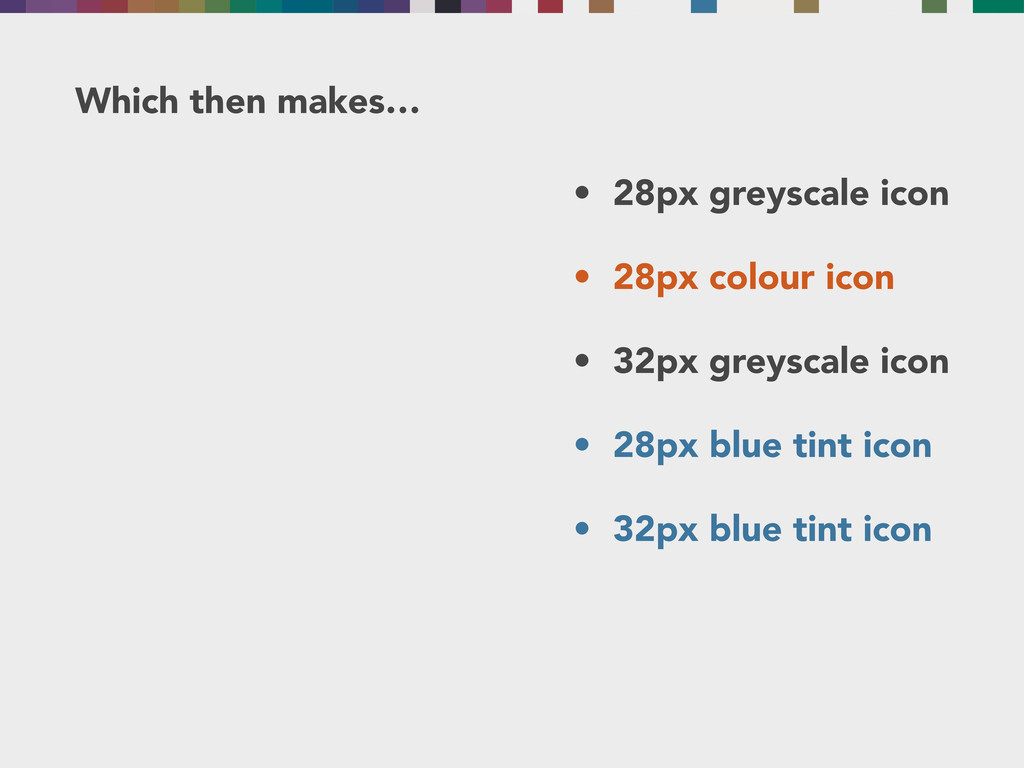 Which then makes… • 28px greyscale icon • 28px ...