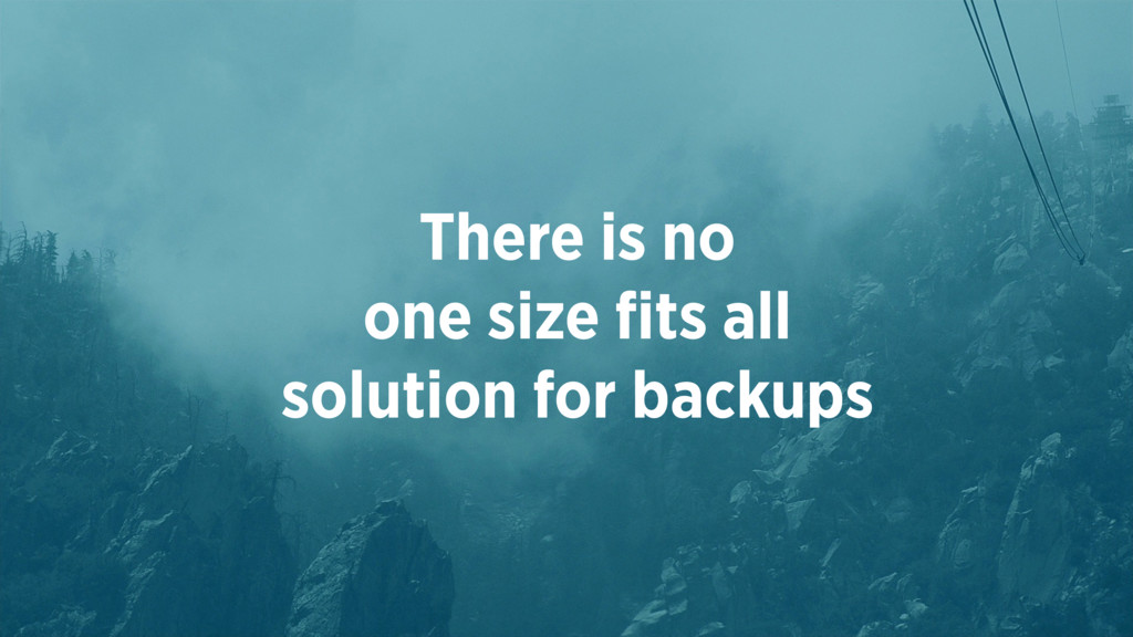 There is no  one size fits all solution for bac...