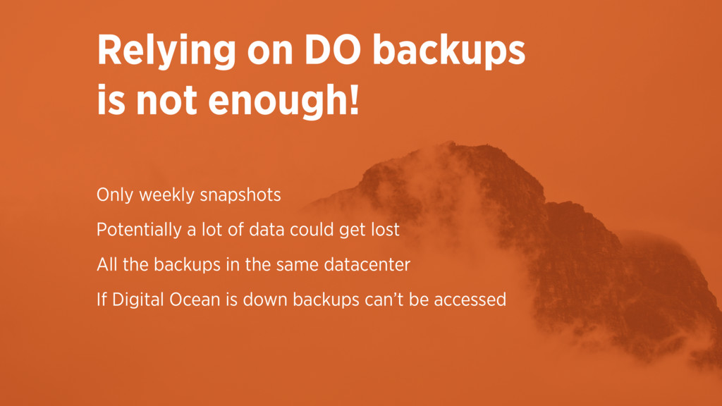 Relying on DO backups  is not enough! Only wee...
