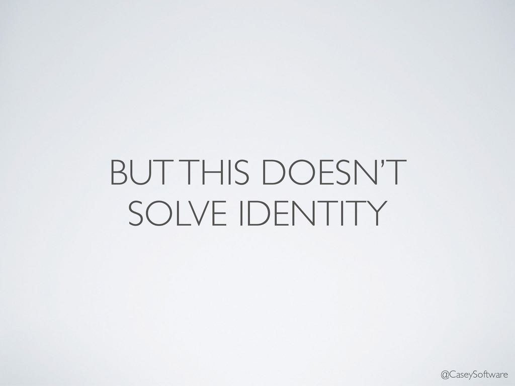 BUT THIS DOESN'T SOLVE IDENTITY @CaseySoftware