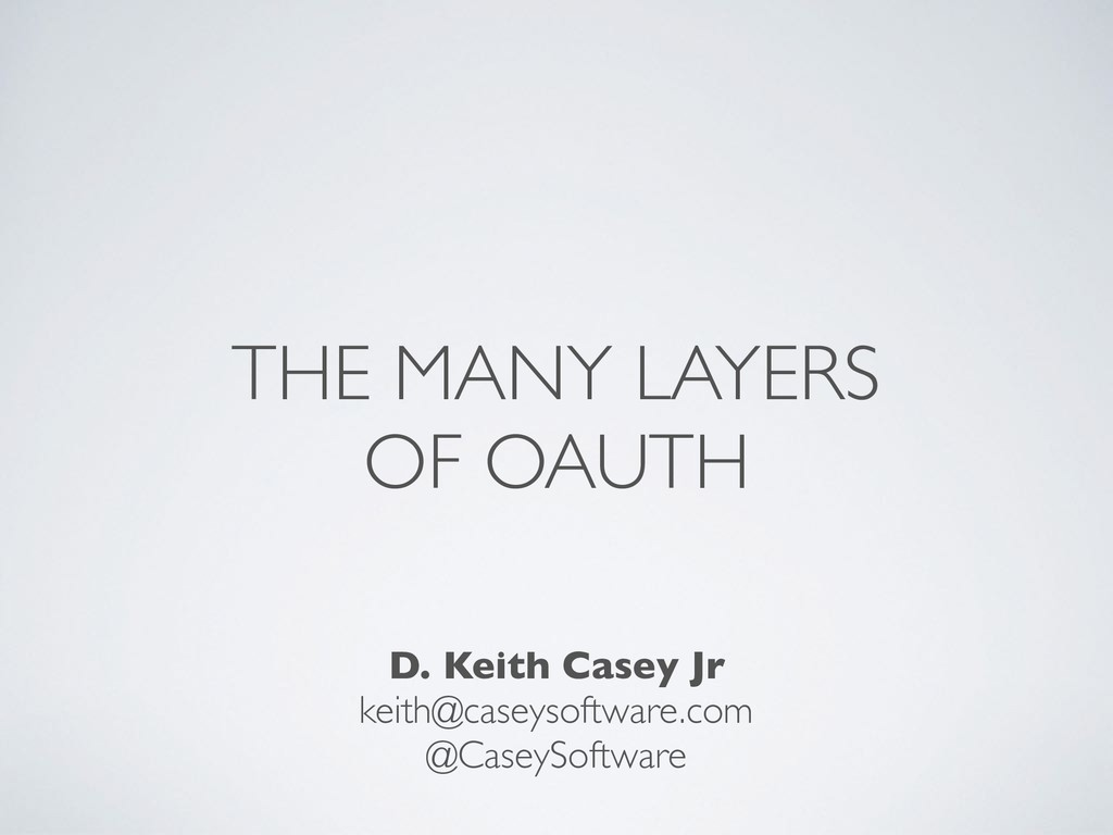 THE MANY LAYERS OF OAUTH D. Keith Casey Jr keit...