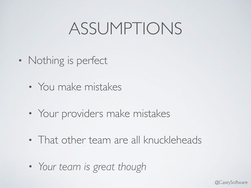 ASSUMPTIONS • Nothing is perfect • You make mis...
