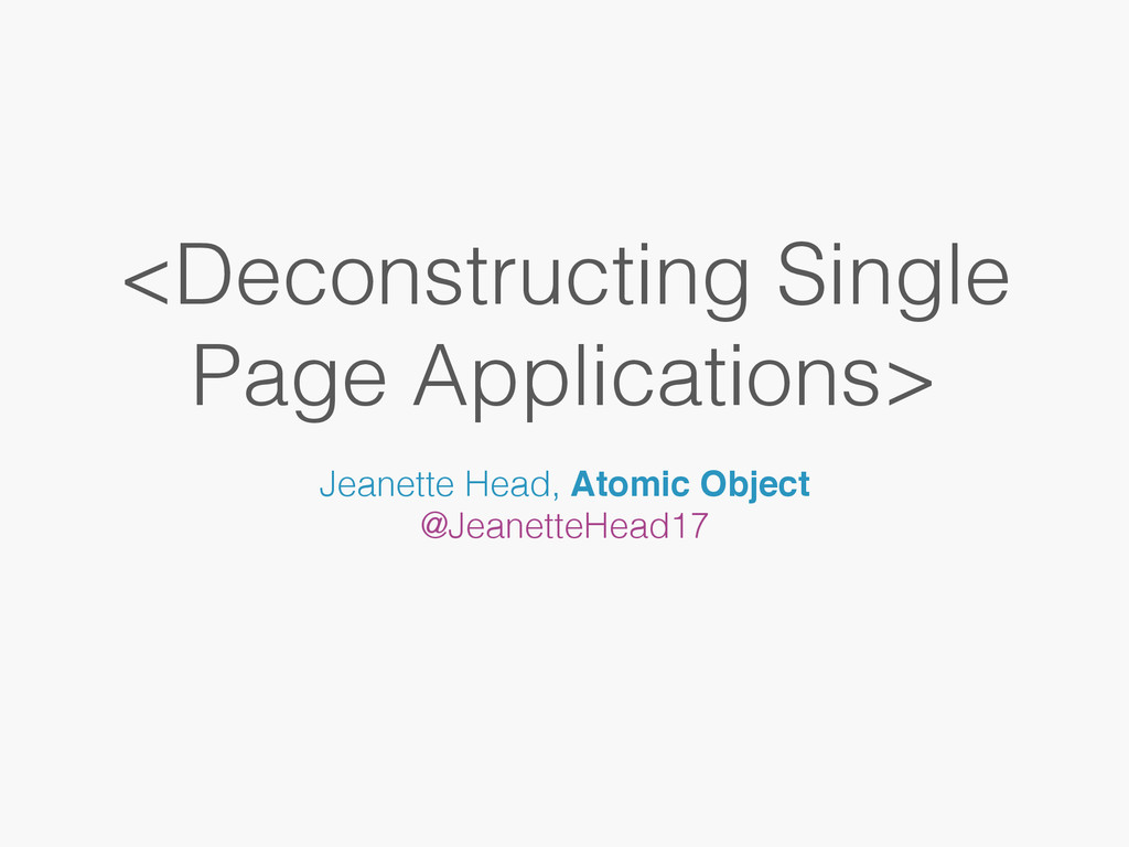 <Deconstructing Single Page Applications> Jeane...