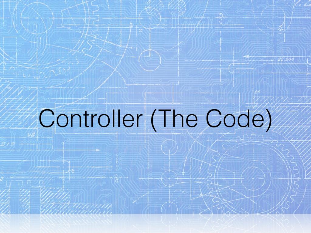 Controller (The Code)