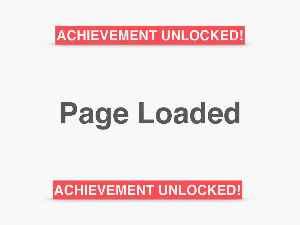 Page Loaded ACHIEVEMENT UNLOCKED! ACHIEVEMENT U...