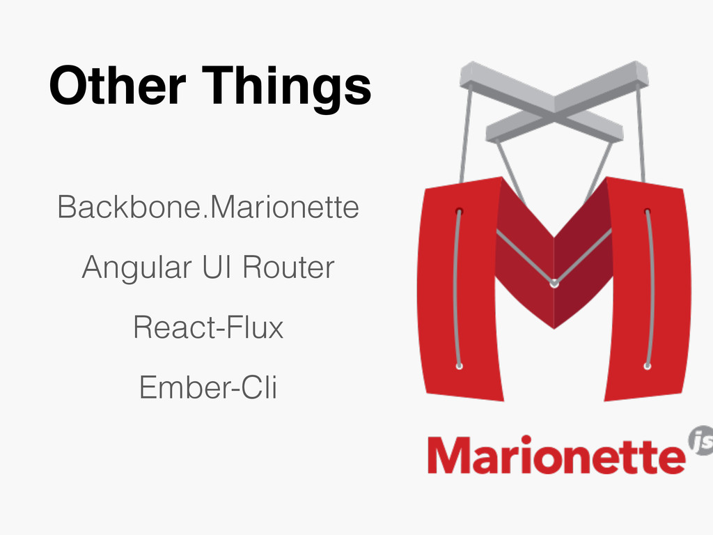 Other Things Backbone.Marionette Angular UI Rou...