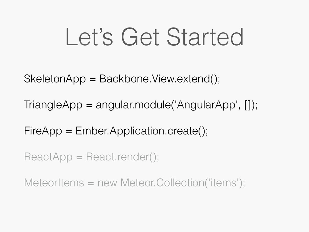 Let's Get Started SkeletonApp = Backbone.View.e...