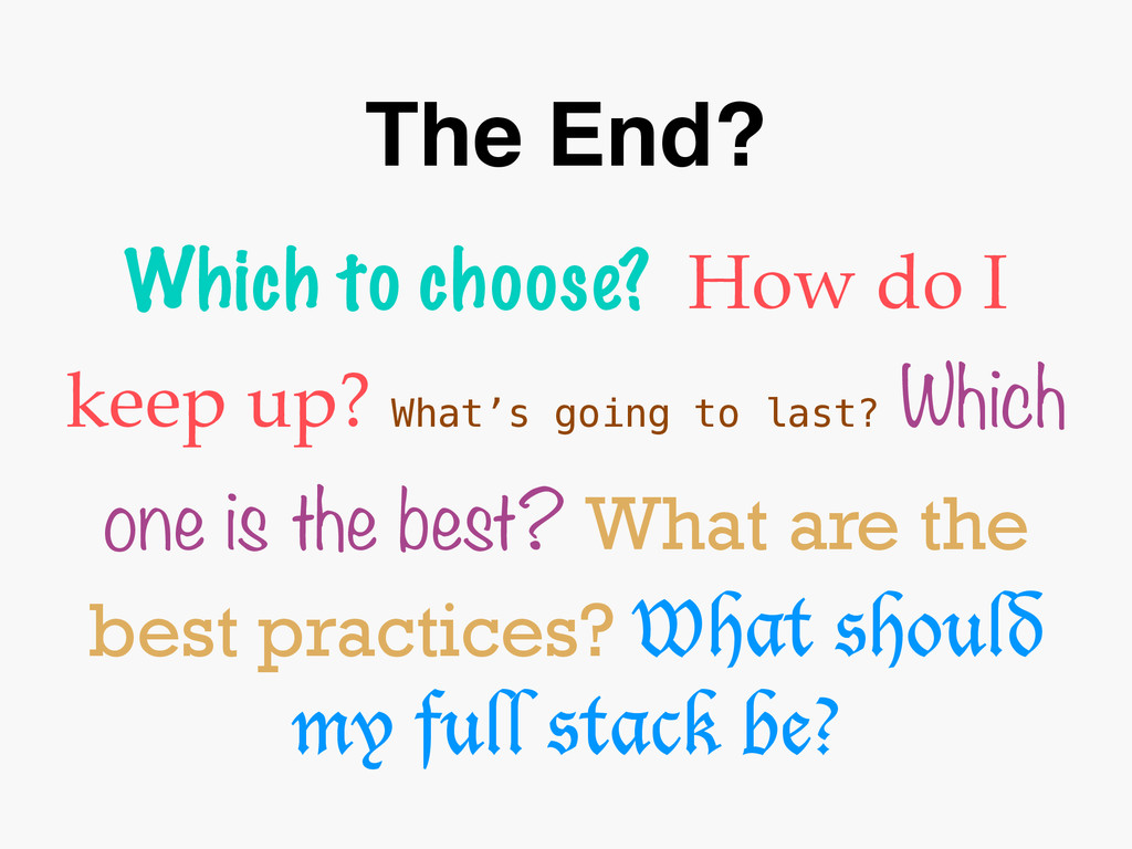 The End? Which to choose? How do I keep up? Wha...