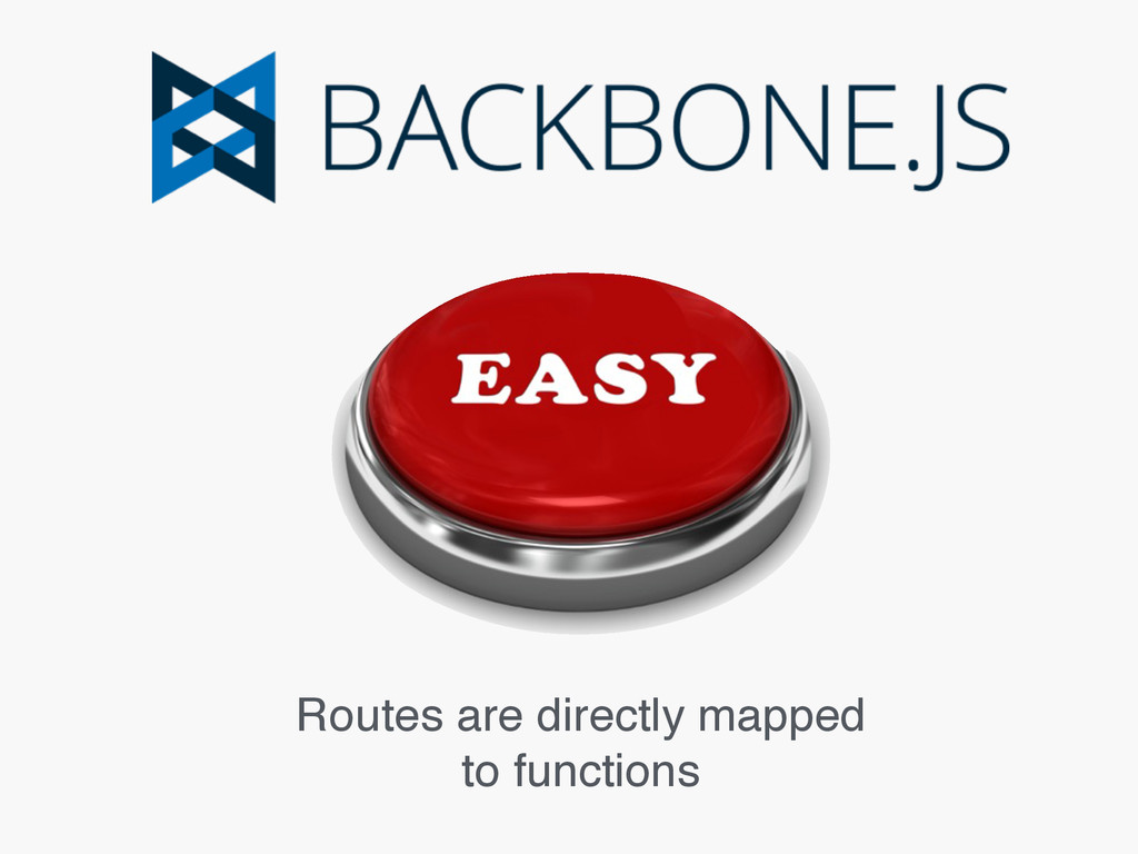 Routes are directly mapped to functions