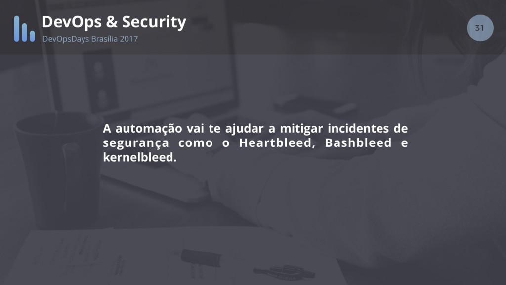 31 DevOps & Security DevOpsDays Brasília 2017 A...