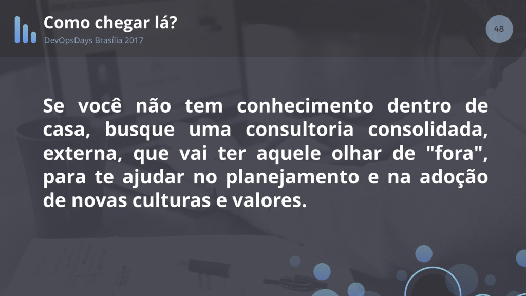 48 Como chegar lá? DevOpsDays Brasília 2017 Se ...