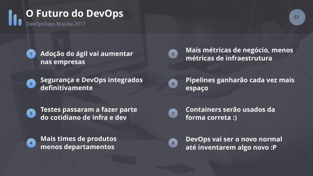 51 O Futuro do DevOps DevOpsDays Brasília 2017 ...