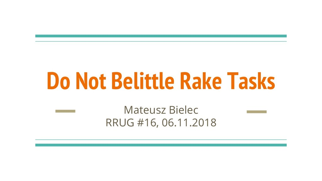 Do Not Belittle Rake Tasks Mateusz Bielec RRUG ...