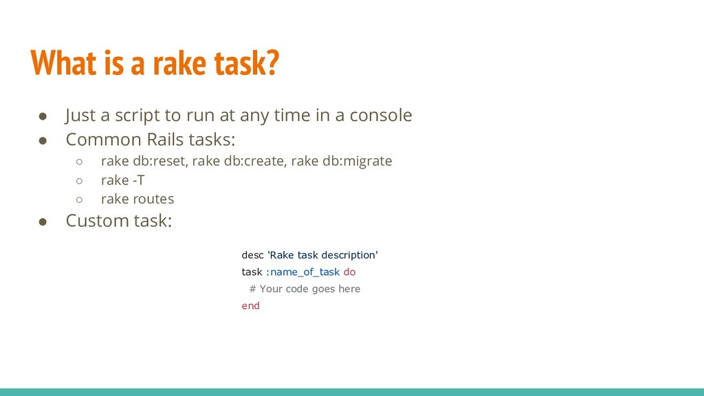 What is a rake task? ● Just a script to run at ...