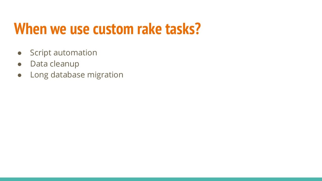 When we use custom rake tasks? ● Script automat...