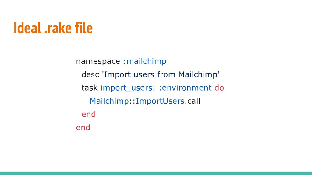 Ideal .rake file namespace :mailchimp desc 'Imp...