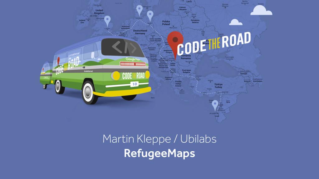 Martin Kleppe / Ubilabs RefugeeMaps