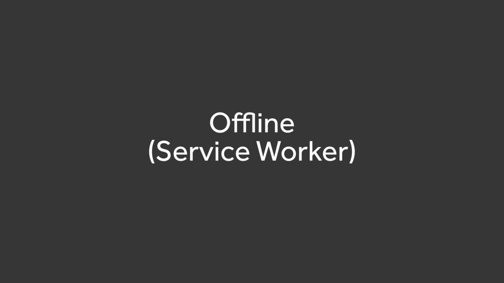 Offline (Service Worker)