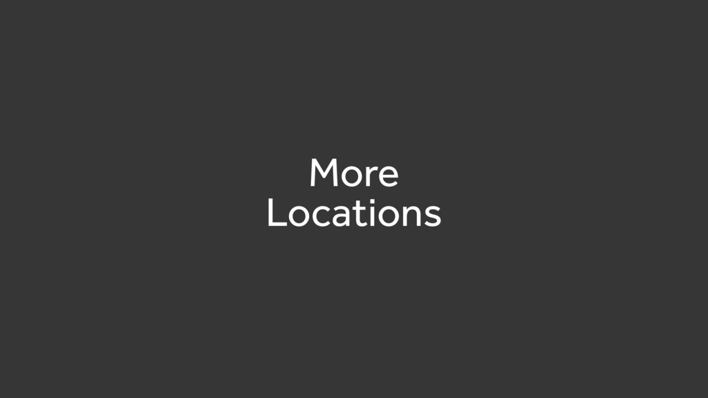 More  Locations