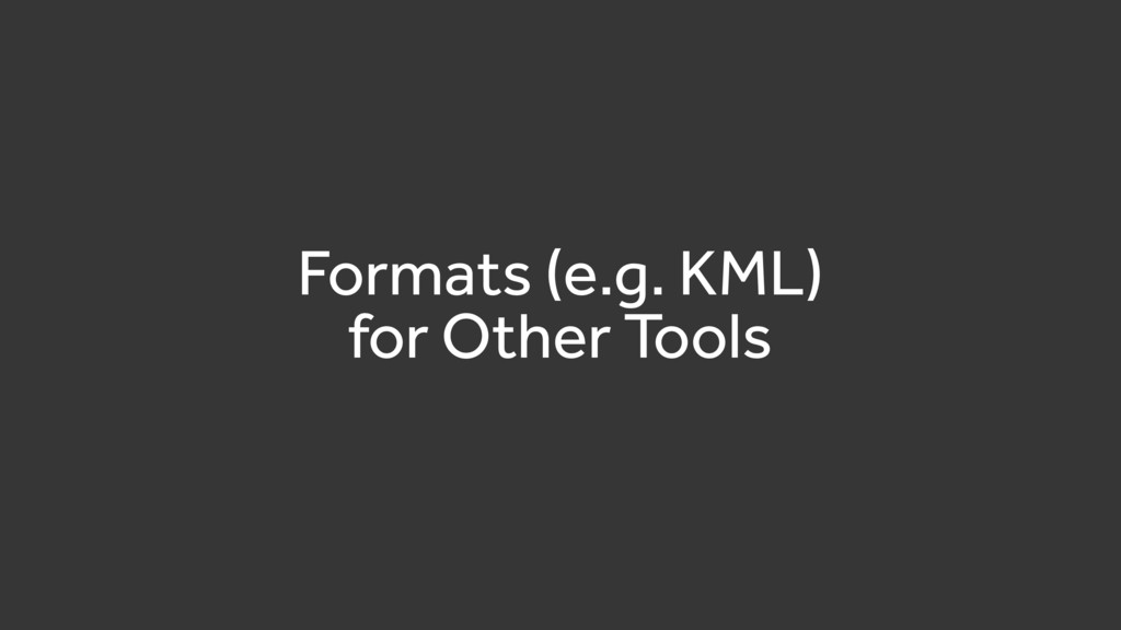Formats (e.g. KML) for Other Tools