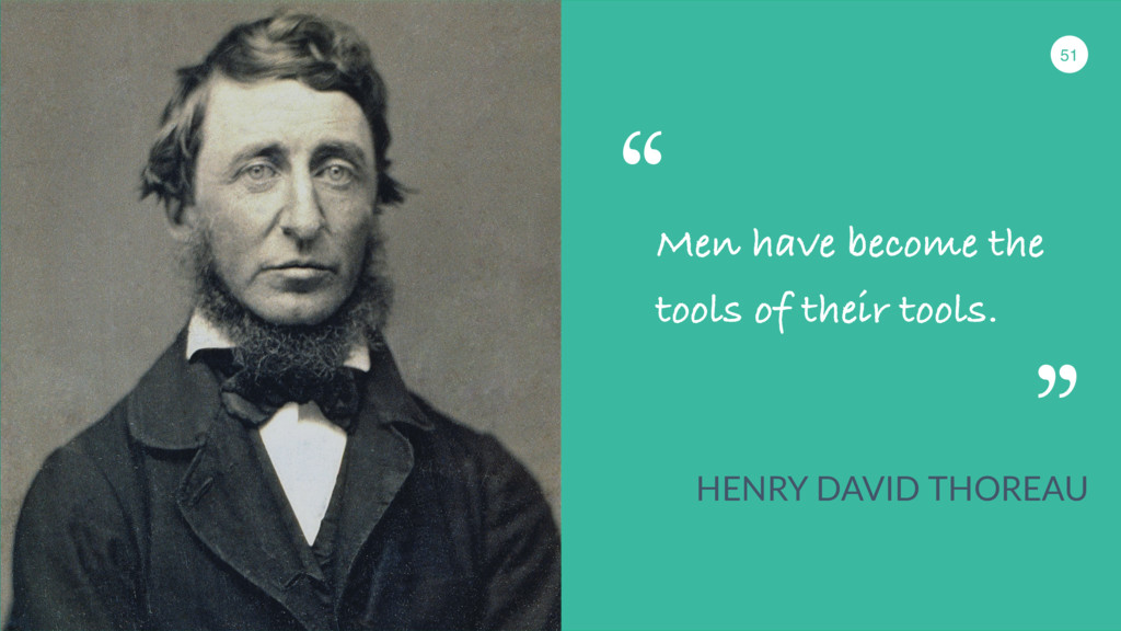 51 Men have become the tools of their tools. HE...