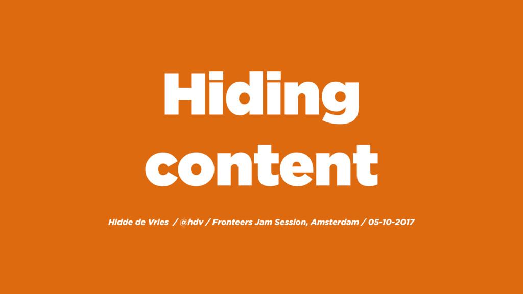Hiding content Hidde de Vries / @hdv / Fronteer...