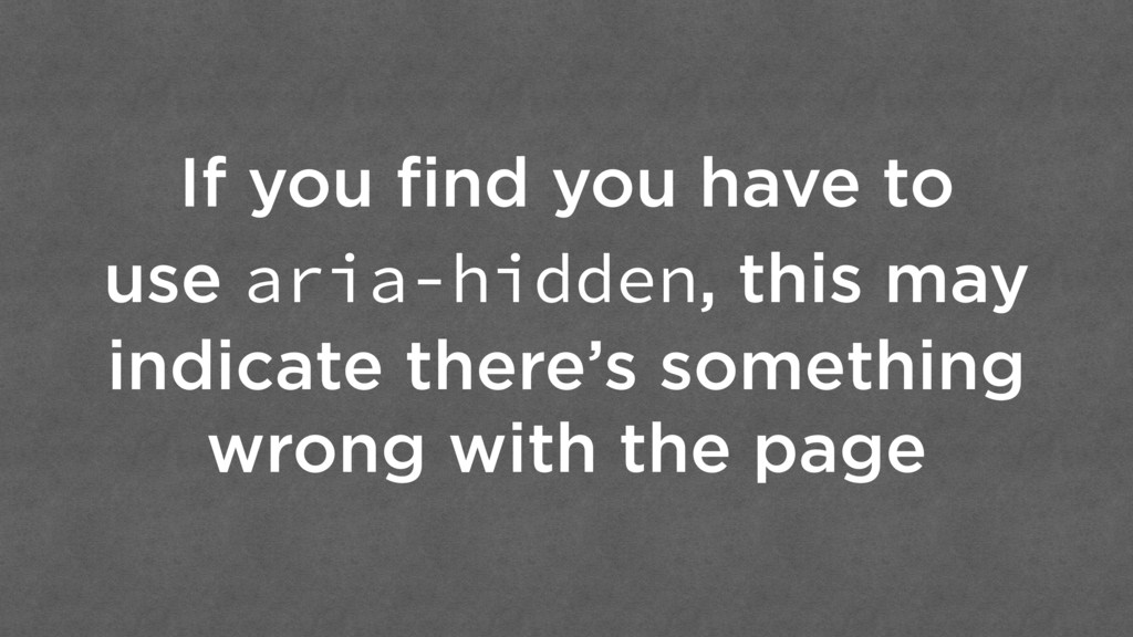 If you find you have to use aria-hidden, this ma...