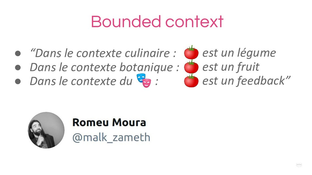 "WHY ? Bounded context ● ""Dans le contexte culin..."
