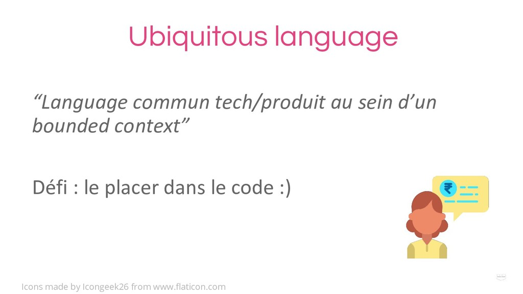 "WHY ? Ubiquitous language ""Language commun tech..."