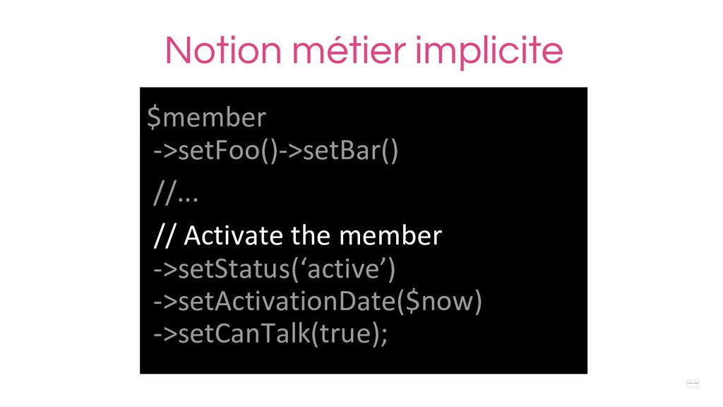 WHY ?Notion métier implicite $member ->setFoo()...