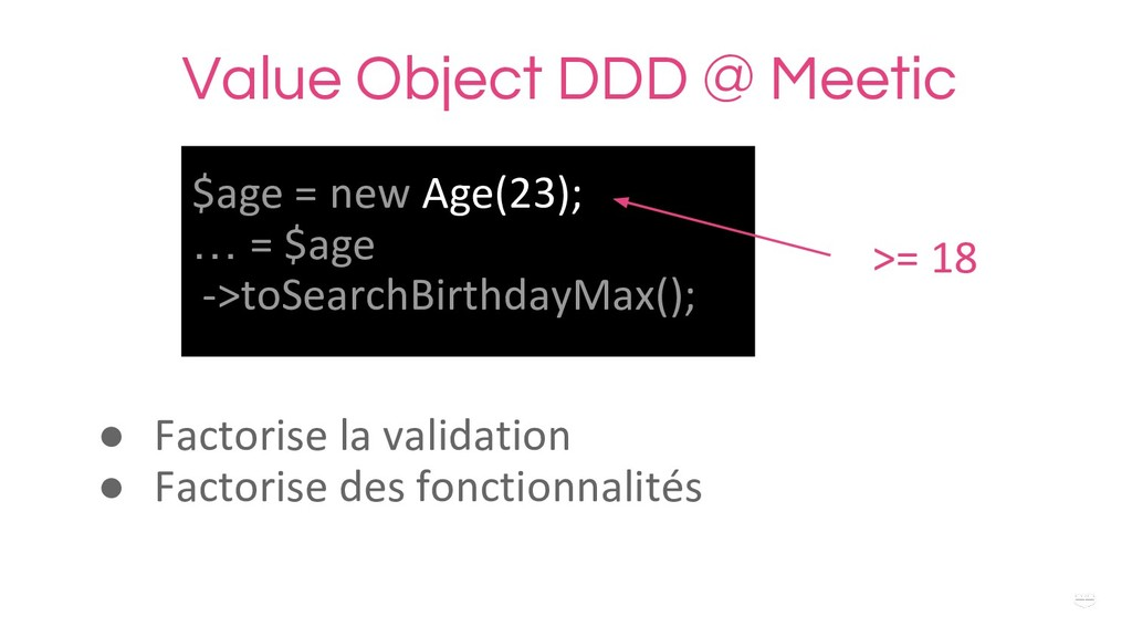WHY ? Value Object DDD @ Meetic $age = new Age(...