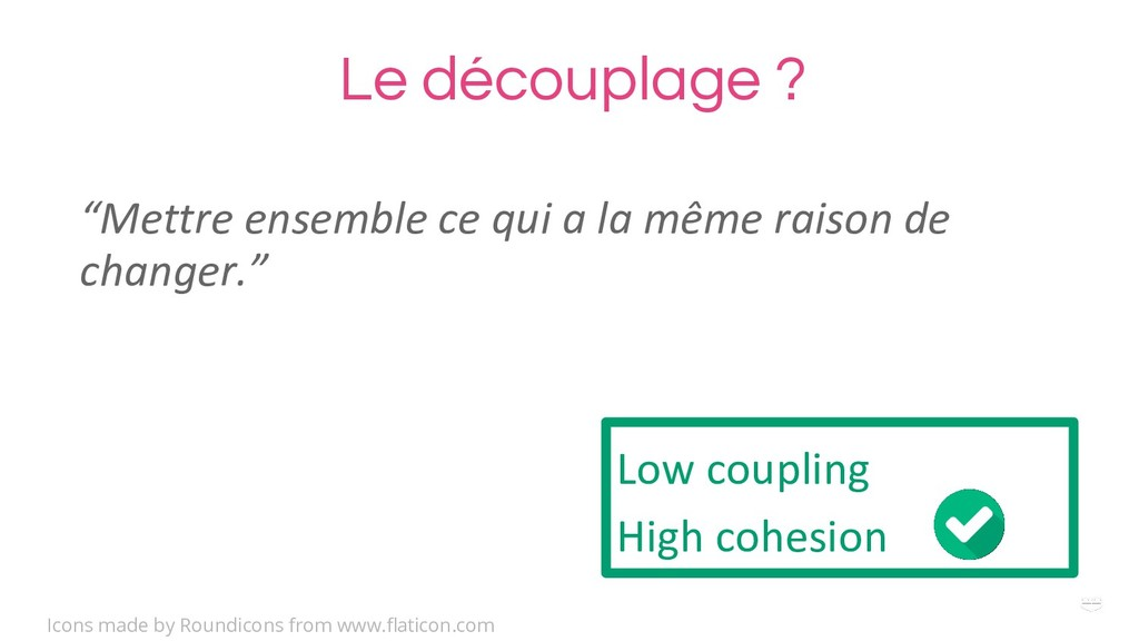 WHY ? Le découplage ? Low coupling High cohesio...