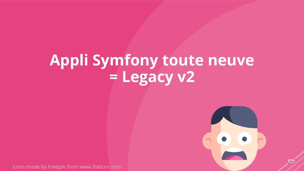 Appli Symfony toute neuve = Legacy v2 Icons mad...