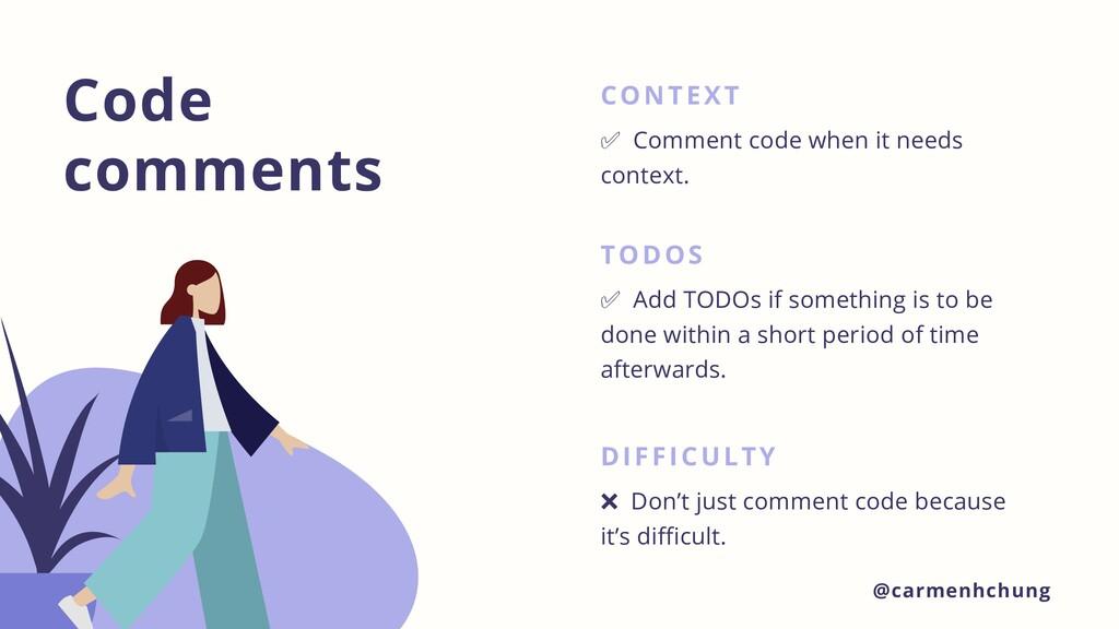 Code comments CONTEXT ✅ Comment code when it ne...
